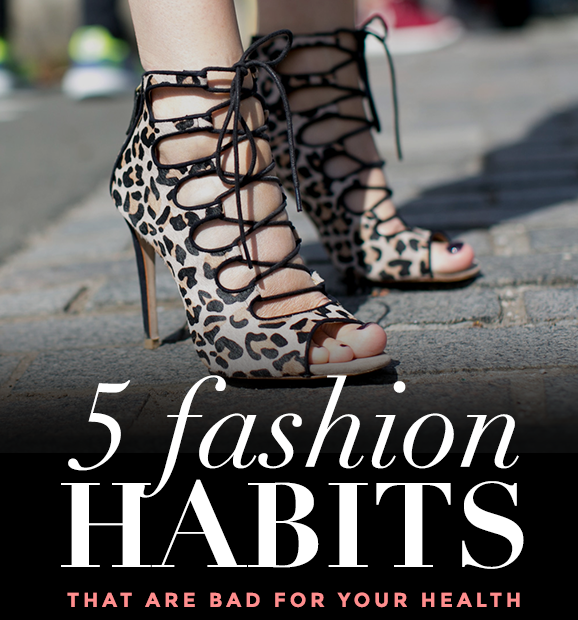 habits bad health 5 Fashion Habits That Are Bad For Your Health