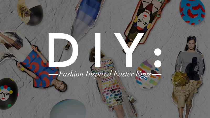 Fashion Easter Eggs! DIY Your Own Runway-Inspired Eggs