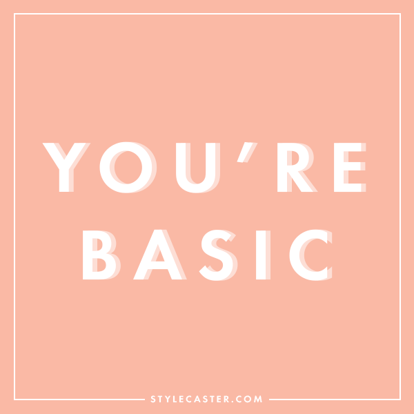 You're basic.