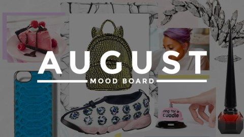 August Mood Board! | StyleCaster
