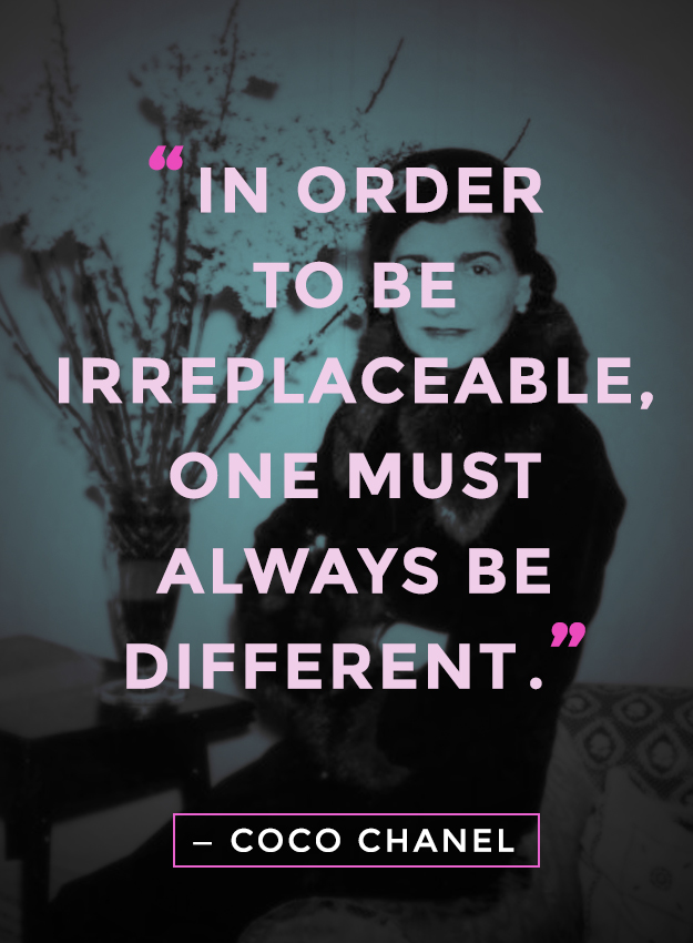 """""""In order to be irreplaceable, one must always be different."""" coco chanel quotes"""