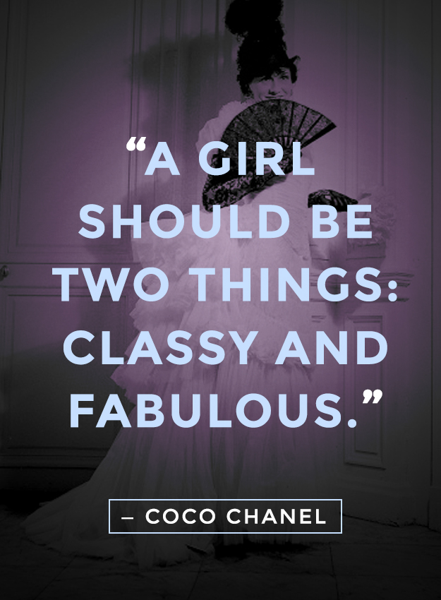 """""""A girl should be two things: classy and fabulous."""" - Coco Chanel quotes"""