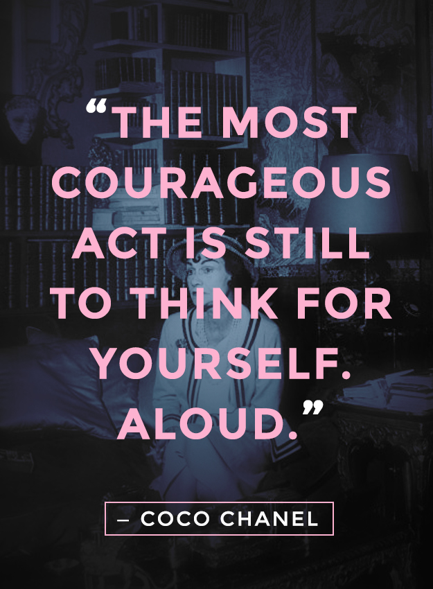 """""""The most courageous act is still to think for yourself. Aloud"""" - Coco Chanel quotes"""