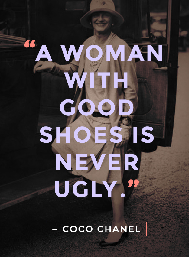 """""""A woman with good shoes is never ugly."""" - Coco Chanel"""