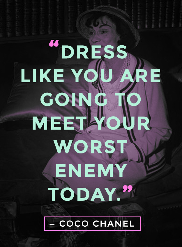 """""""Dress like you are going to meet your worst enemy today."""" - Coco Chanel"""