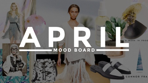 Our April Mood Board | StyleCaster