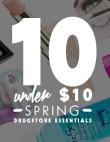10 Under $10: Spring Drugstore Essentials