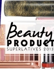 Beauty Product Superlatives: 2013's Best and Brightest