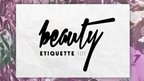 Beauty Etiquette 101: The Advice You Need To Know | StyleCaster