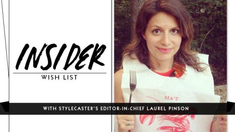 Insider Wish List: StyleCaster's Editor-In-Chief Laurel Pinson | StyleCaster