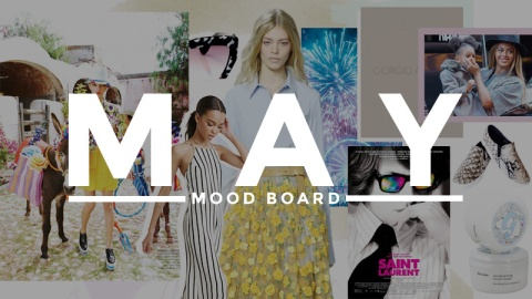 May Mood Board!  | StyleCaster