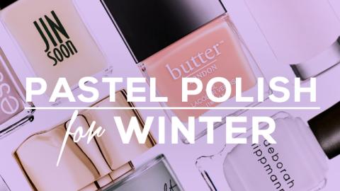 Pastel Nail Polish You'll Want This Winter | StyleCaster