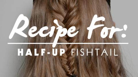 Beauty Recipe: Half-Up Fishtail Braid | StyleCaster