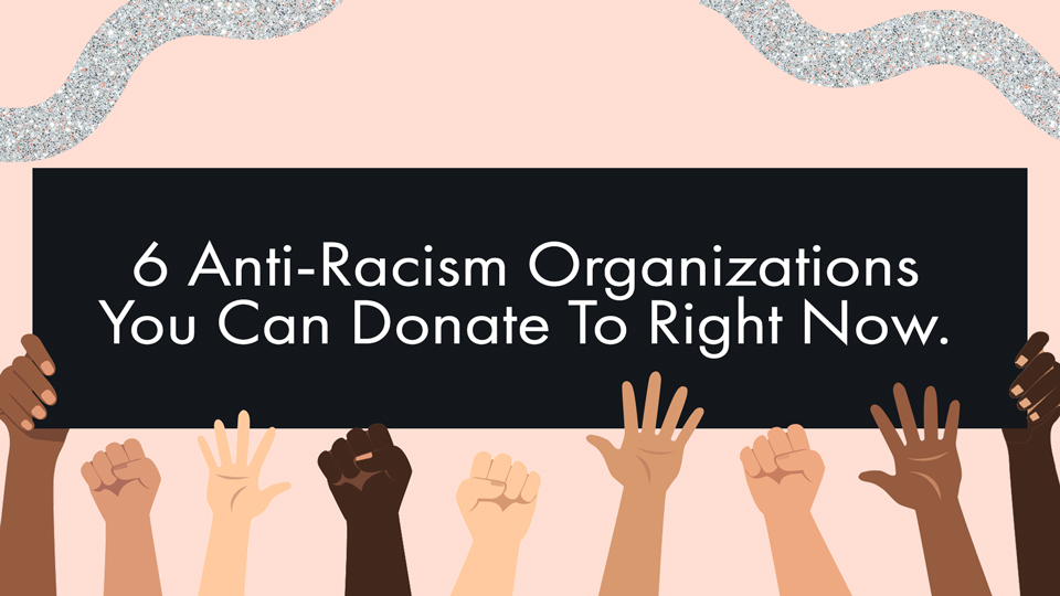 6 Anti-Racist Organizations You Can Donate To Right Now