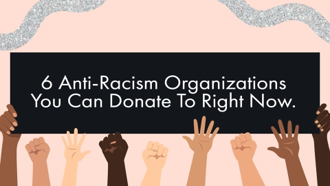 6 Anti-Racist Organizations You Can Donate To Right Now | StyleCaster