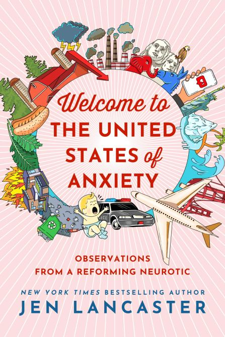 """Welcome to the United States of Anxiety"" by Jen Lancaster"