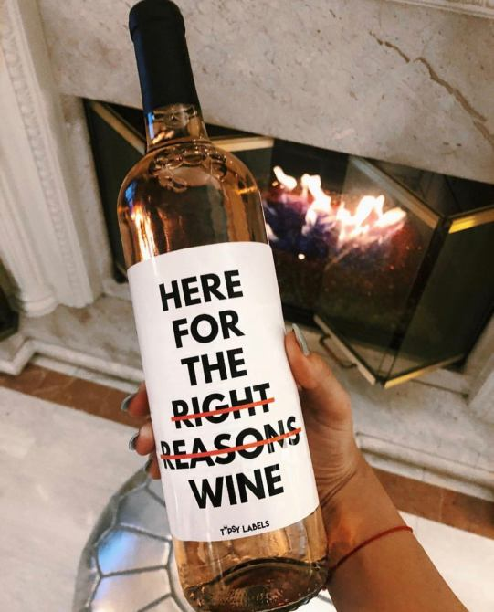 """Here For the Right Reasons"" Wine"