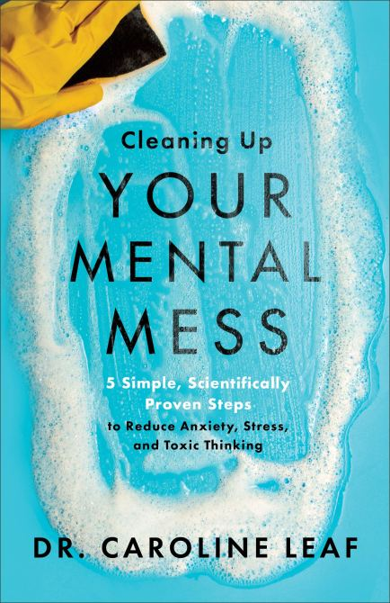 """""""Cleaning Up Your Mental Mess"""" by Dr. Caroline Leaf"""
