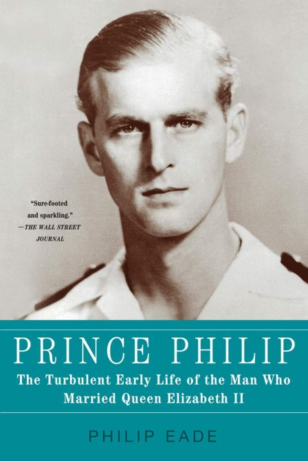 """""""Prince Philip: The Turbulent Early Life of the Man Who Married Queen Elizabeth II"""" by Philip Eade"""