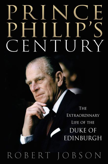 """Prince Philip's Century: The Extraordinary Life of the Duke of Edinburgh"" by Robert Jobson"